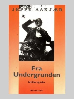 Fra Undergrunder - artikler og taler af Jeppe Aakjær