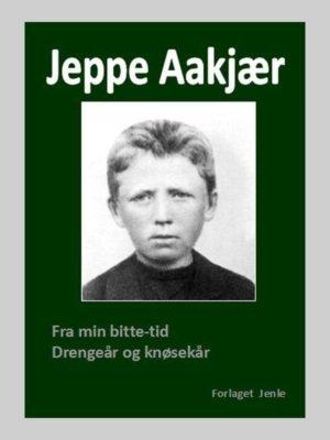 Fra min bitte-tid - Drengeår og knøsekår af Jeppe Aakjær