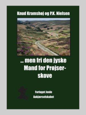 men fri den jyske mand for Prøjserskove - af Jeppe Aakjær