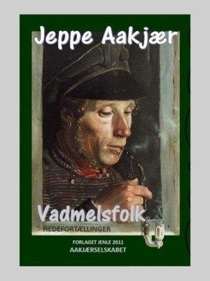 Vadmelsfolk - Hedefortællinger af Jeppe Aakjær